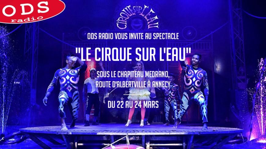 """ODS radio vous invite au spectacle """"Le cirque sur l'eau"""" à Annecy !"""